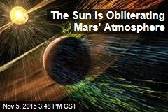 The Sun Is Obliterating Mars' Atmosphere