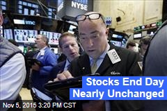 Stocks End Day Nearly Unchanged
