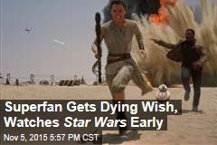 Superfan Gets Dying Wish, Watches Star Wars Early