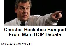 Christie, Huckabee Bumped From Main GOP Debate