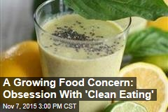 A Growing Food Concern: Obsession With 'Clean Eating'