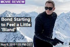 Bond Starting to Feel a Little 'Bland'
