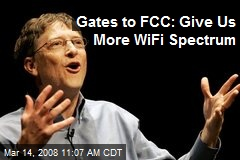 Gates to FCC: Give Us More WiFi Spectrum