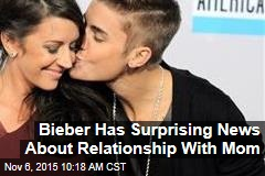 Bieber Has Surprising News About Relationship With Mom