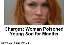 Charges: Woman Poisoned Young Son for Months