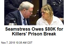 Seamstress Owes $80K for Killers' Prison Break