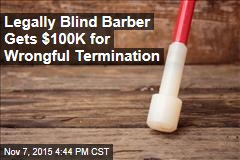 Legally Blind Barber Gets $100K for Wrongful Termination