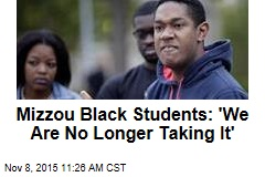 Mizzou Black Students: 'We Are No Longer Taking It'