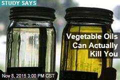 Vegetable Oils Can Actually Kill You
