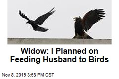 Widow: I Planned on Feeding Husband to Birds