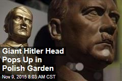 Giant Hitler Head Pops Up in Polish Garden
