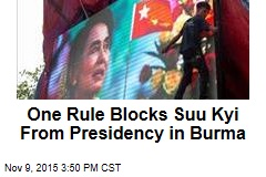 One Rule Blocks Suu Kyi From Presidency in Burma