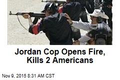 Jordan Cop Opens Fire, Kills 2 Americans