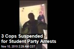 3 Cops Suspended for Student Party Arrests