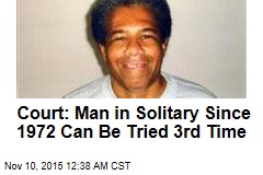 Court: Man in Solitary Since 1972 Can Be Tried 3rd Time