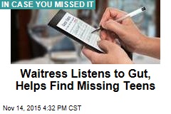 Waitress Listens to Gut, Helps Find Missing Teens