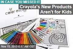 Crayola's New Products Aren't for Kids