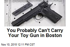 You Probably Can't Carry Your Toy Gun in Boston