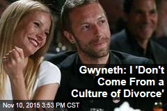 Gwyneth: I 'Don't Come From a Culture of Divorce'