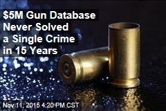 $5M Gun Database Never Solved a Single Crime in 15 Years