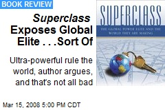 Superclass Exposes Global Elite . . .Sort Of