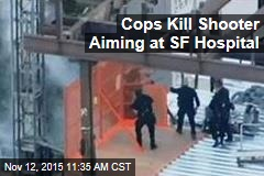 Cops Kill Shooter Aiming at SF Hospital