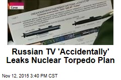 Russian TV 'Accidentally' Leaks Nuclear Torpedo Plan