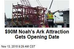 $90M Noah's Ark Attraction Gets Opening Date