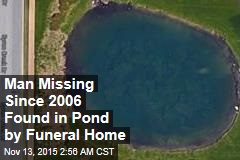Man Missing Since 2006 Found in Funeral Home Pond