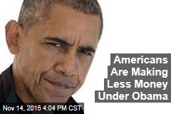 Americans Are Making Less Money Under Obama