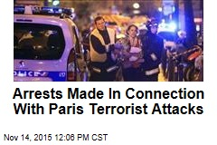 Arrests Made In Connection With Paris Terrorist Attacks