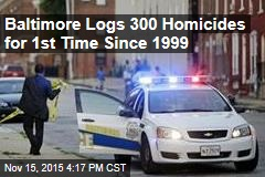 Baltimore Logs 300 Homicides for 1st Time Since 1999