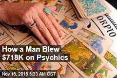 How a Man Blew $718K on Psychics