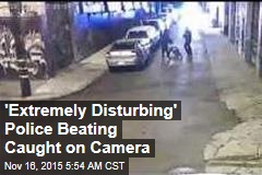 'Extremely Disturbing' Police Beating Caught on Camera