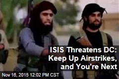 ISIS Threatens DC: Keep Up Airstrikes, and You're Next