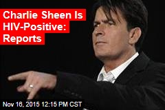Charlie Sheen Is HIV-Positive: Reports