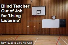 Blind Teacher Out of Job for 'Using Listerine'