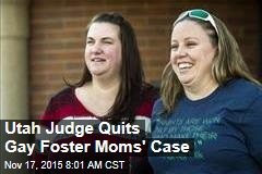 Utah Judge Quits Gay Foster Moms' Case