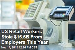US Retail Workers Stole $16.6B From Employers This Year