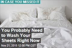 You Probably Need to Wash Your Sheets Right Now