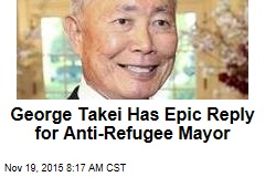 George Takei Has Epic Reply for Anti-Refugee Mayor
