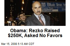 Obama: Rezko Raised $250K, Asked No Favors