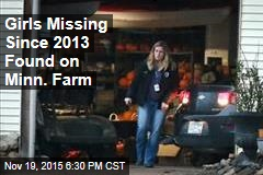 Girls Missing Since 2013 Found on Minn. Farm