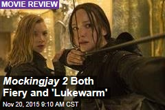 Mockingjay 2 Both Fiery and 'Lukewarm'