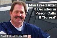 Man Freed After 3 Decades in Prison Calls It 'Surreal'