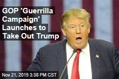 GOP 'Guerrilla Campaign' Launches to Take Out Trump