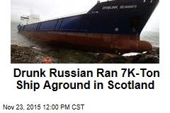 Drunk Russian Ran 700-Ton Ship Aground in Scotland