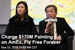 Charge $170M Painting on AmEx, Fly Free Forever