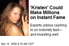 'Kristen' Could Make Millions on Instant Fame