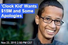 'Clock Kid' Wants $15M and Some Apologies